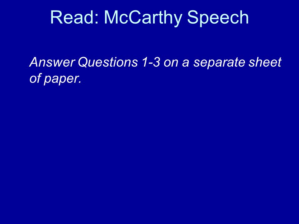 Read: McCarthy Speech Answer Questions 1-3 on a separate sheet of paper.