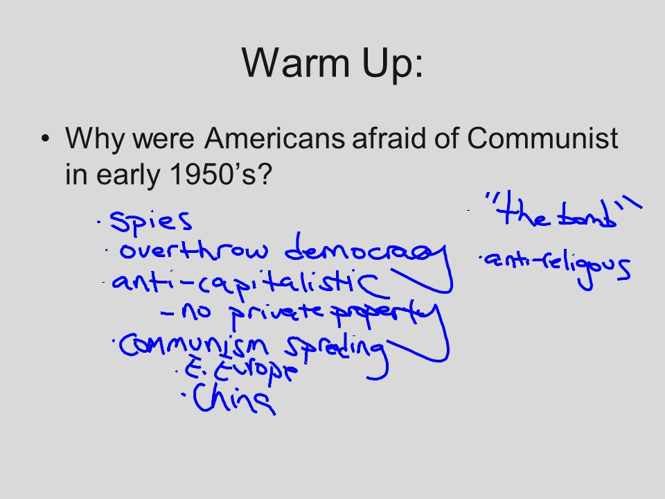Warm Up: Why were Americans afraid of Communist in early 1950's?