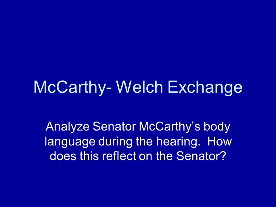 McCarthy- Welch Exchange Analyze Senator McCarthy's body language during the hearing.