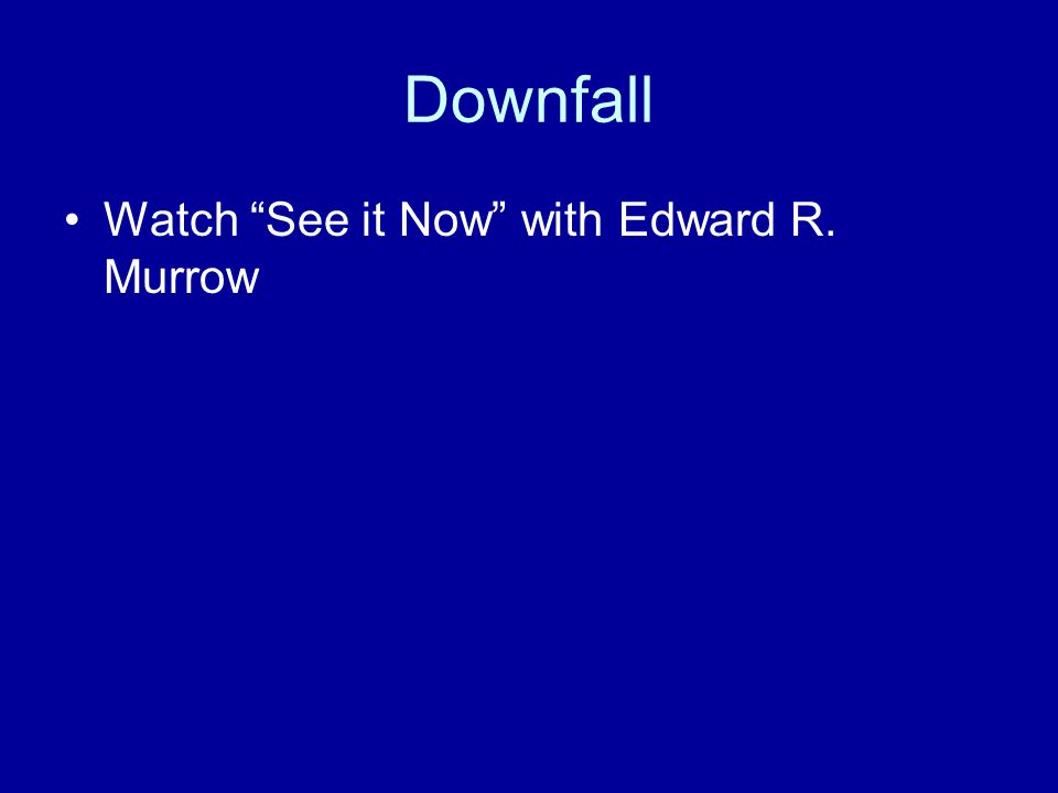 Downfall Watch See it Now with Edward R. Murrow