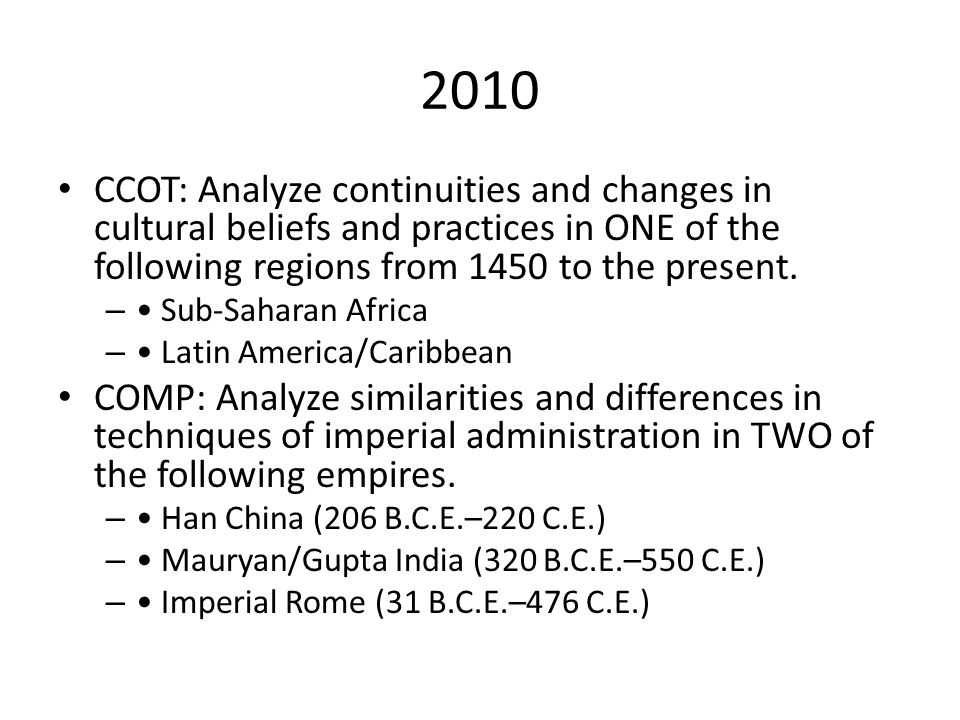 2010 CCOT: Analyze continuities and changes in cultural beliefs and practices in ONE of the following regions from 1450 to the present.