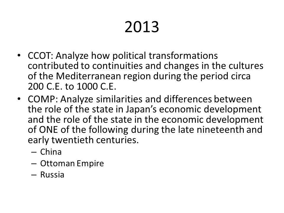2013 CCOT: Analyze how political transformations contributed to continuities and changes in the cultures of the Mediterranean region during the period circa 200 C.E.