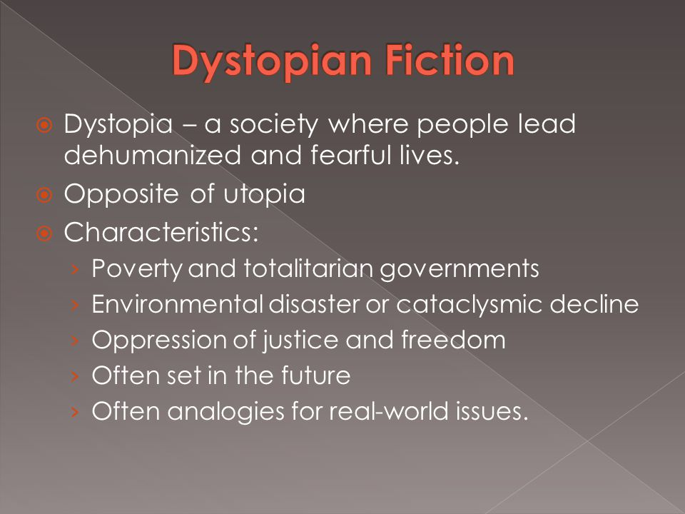  Dystopia – a society where people lead dehumanized and fearful lives.