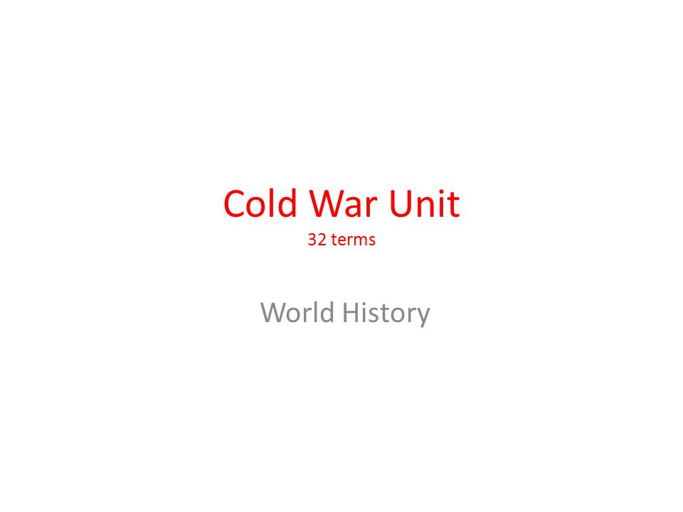 Cold War Unit 32 terms World History