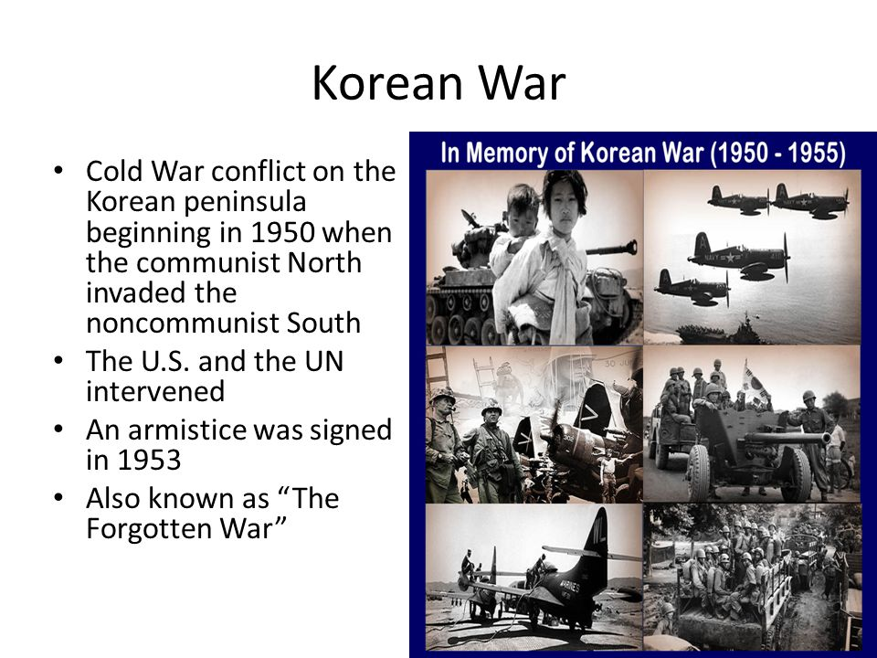 Korean War Cold War conflict on the Korean peninsula beginning in 1950 when the communist North invaded the noncommunist South The U.S. and the UN int