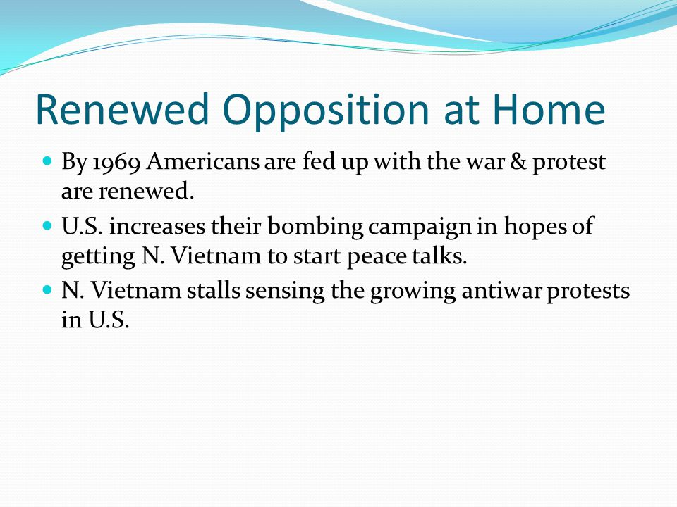 Renewed Opposition at Home By 1969 Americans are fed up with the war & protest are renewed.