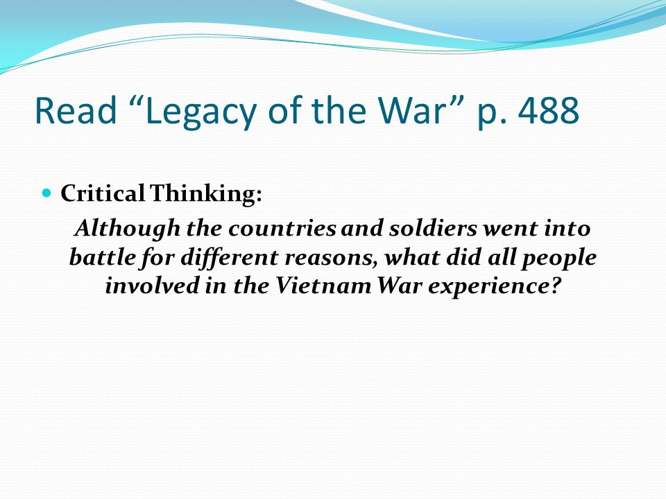 "Read ""Legacy of the War"" p. 488 Critical Thinking: Although the countries and soldiers went into battle for different reasons, what did all people inv"
