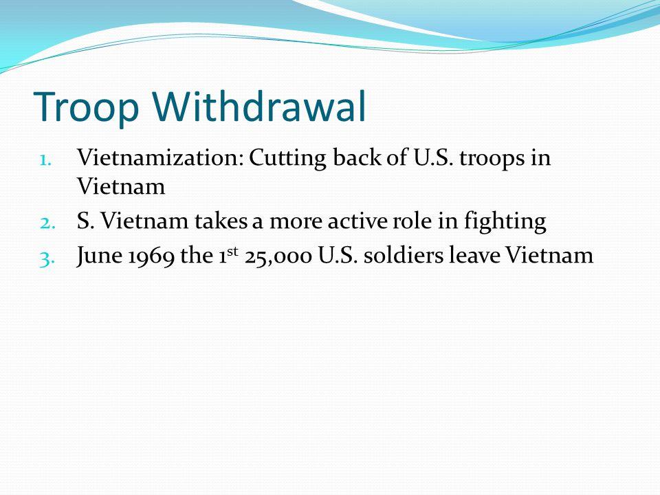 Troop Withdrawal 1. Vietnamization: Cutting back of U.S.
