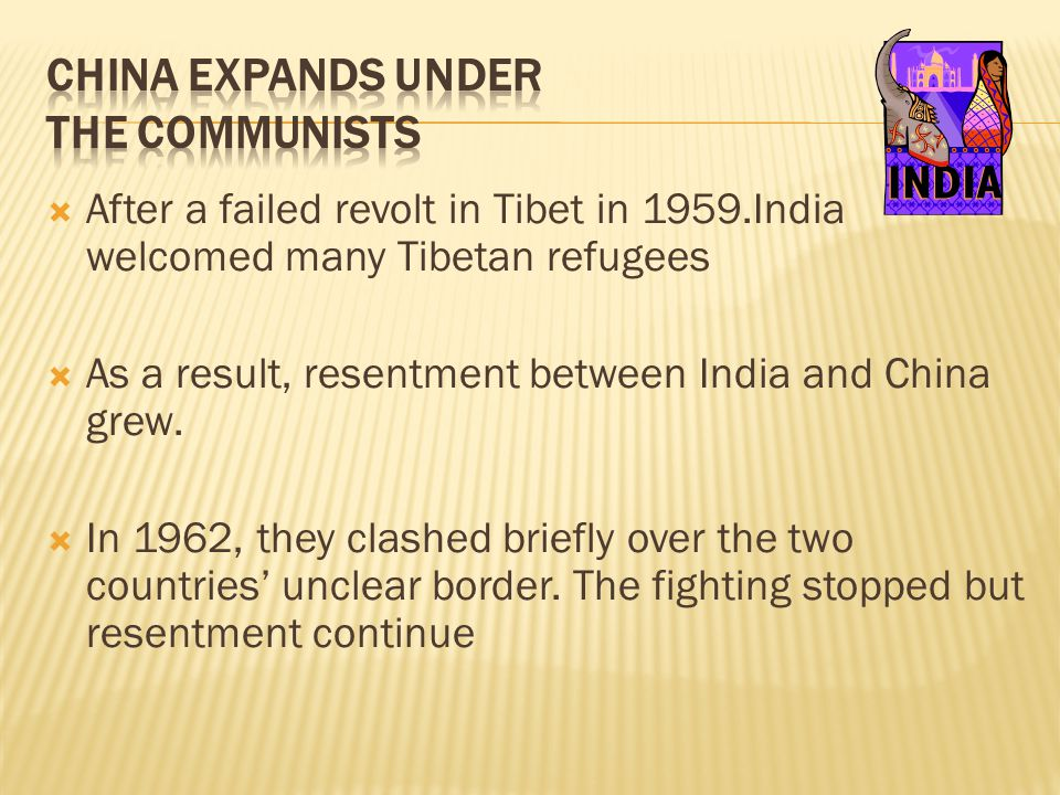  After a failed revolt in Tibet in 1959.India welcomed many Tibetan refugees  As a result, resentment between India and China grew.