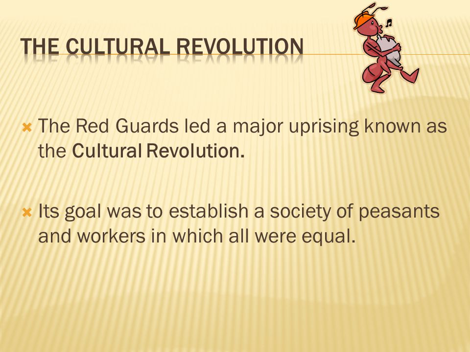  The Red Guards led a major uprising known as the Cultural Revolution.