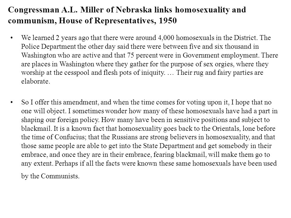 Congressman A.L. Miller of Nebraska links homosexuality and communism, House of Representatives, 1950 We learned 2 years ago that there were around 4,