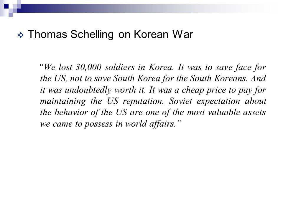  Thomas Schelling on Korean War We lost 30,000 soldiers in Korea.
