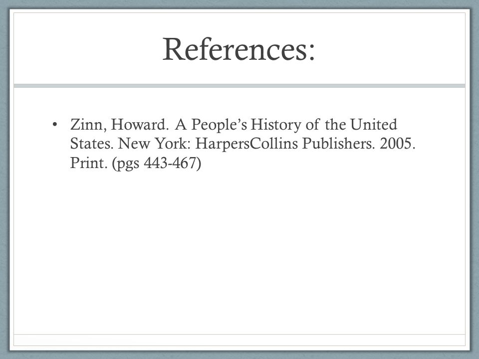 References: Zinn, Howard. A People's History of the United States.