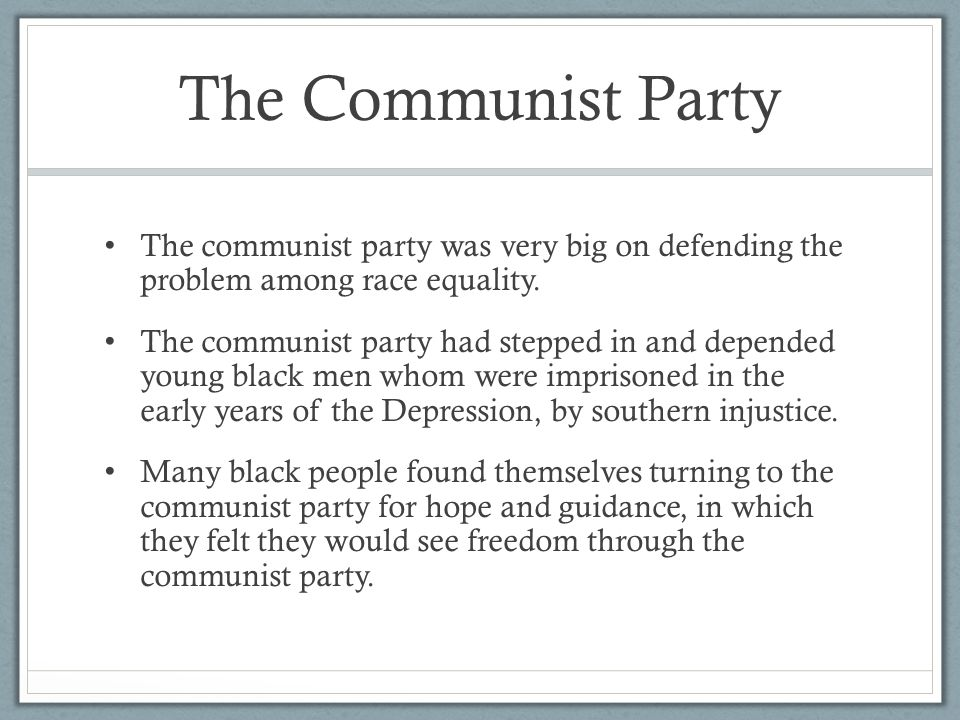 The Communist Party The communist party was very big on defending the problem among race equality.