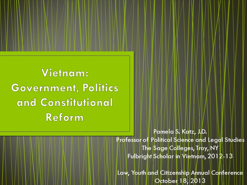 Pamela S. Katz, J.D. Professor of Political Science and Legal Studies The Sage Colleges, Troy, NY Fulbright Scholar in Vietnam, 2012-13 Law, Youth and