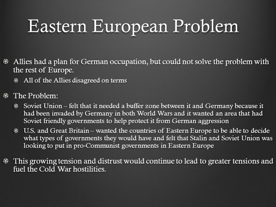 Eastern European Problem Allies had a plan for German occupation, but could not solve the problem with the rest of Europe.
