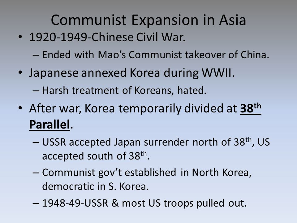 Communist Expansion in Asia 1920-1949-Chinese Civil War. – Ended with Mao's Communist takeover of China. Japanese annexed Korea during WWII. – Harsh t