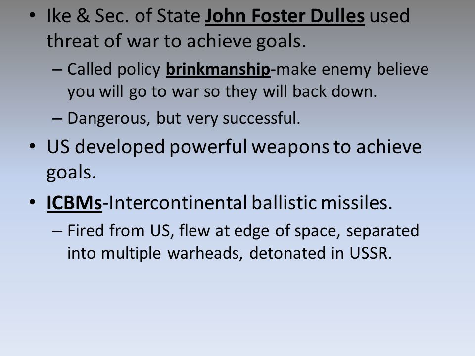 Ike & Sec. of State John Foster Dulles used threat of war to achieve goals.