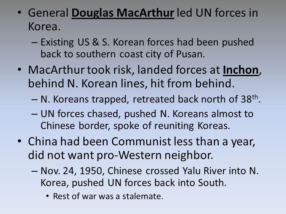 General Douglas MacArthur led UN forces in Korea.– Existing US & S.
