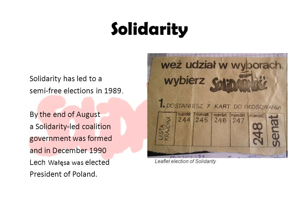 Solidarity Solidarity has led to a semi-free elections in 1989.