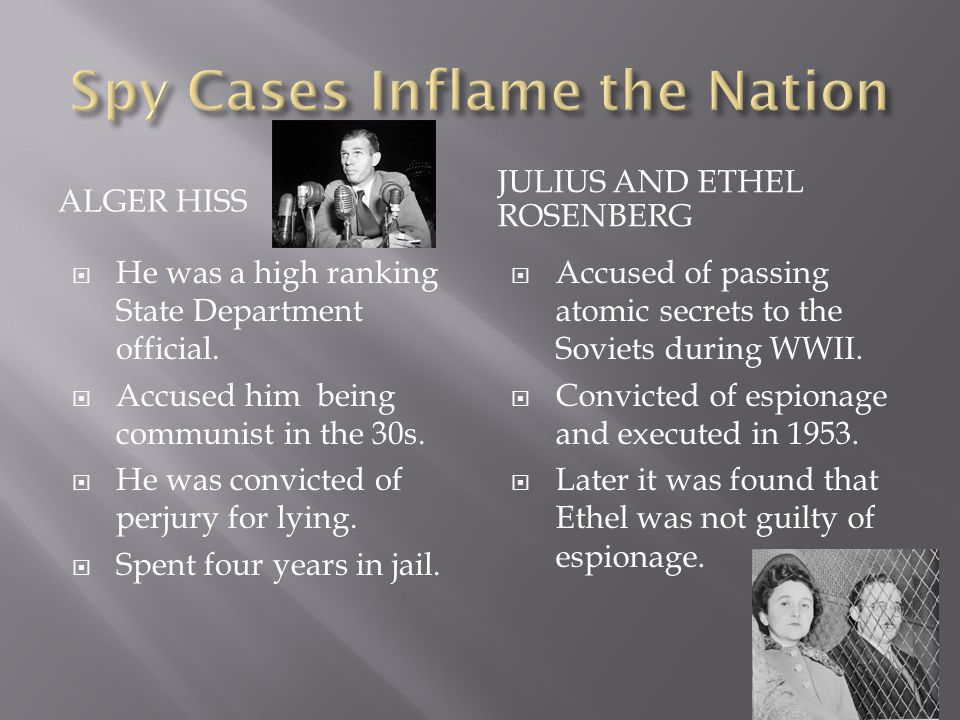 ALGER HISS JULIUS AND ETHEL ROSENBERG  He was a high ranking State Department official.