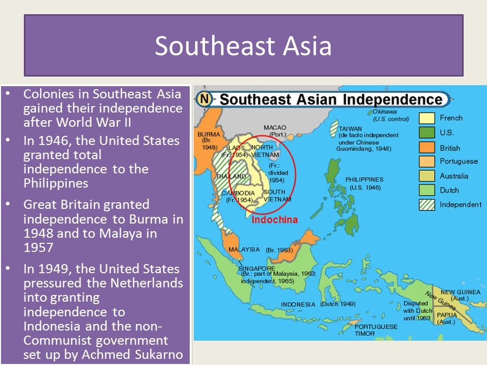 Southeast Asia Colonies in Southeast Asia gained their independence after World War II In 1946, the United States granted total independence to the Ph