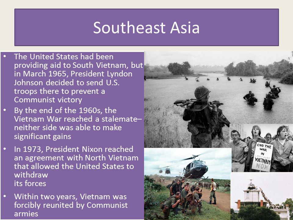Southeast Asia The United States had been providing aid to South Vietnam, but in March 1965, President Lyndon Johnson decided to send U.S. troops ther