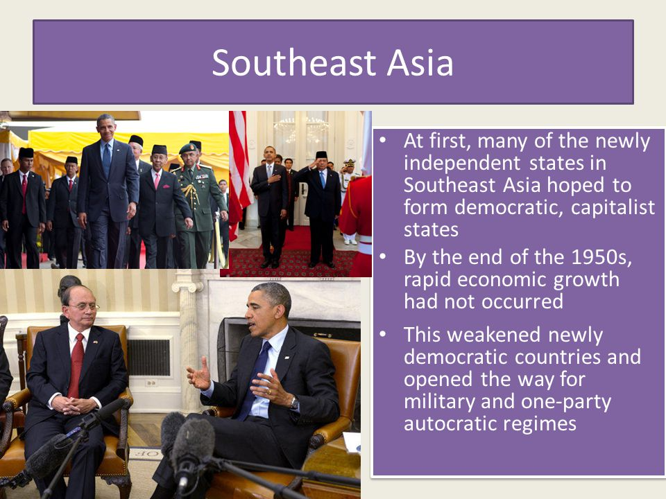 Southeast Asia At first, many of the newly independent states in Southeast Asia hoped to form democratic, capitalist states By the end of the 1950s, r