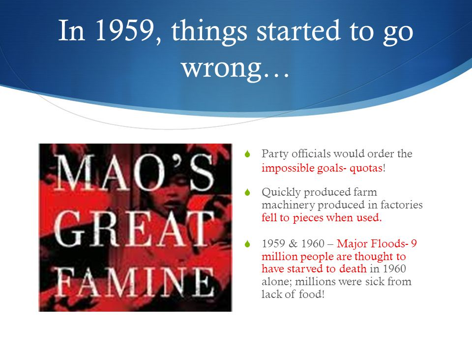 In 1959, things started to go wrong…  Party officials would order the impossible goals- quotas.