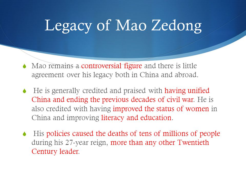 Legacy of Mao Zedong  Mao remains a controversial figure and there is little agreement over his legacy both in China and abroad.