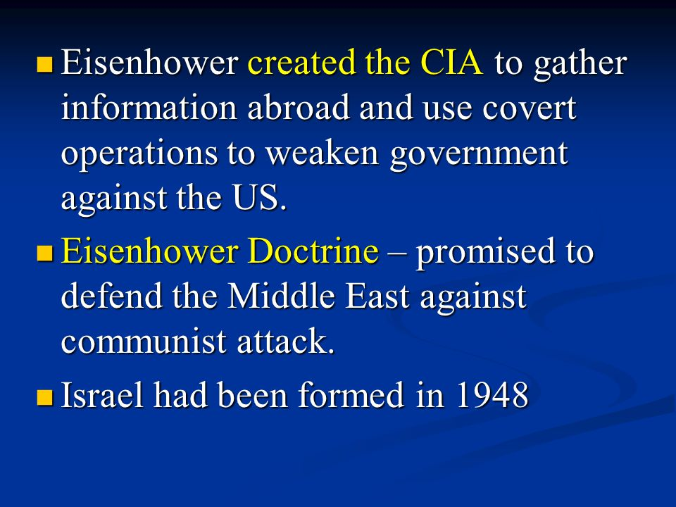 Eisenhower created the CIA to gather information abroad and use covert operations to weaken government against the US.