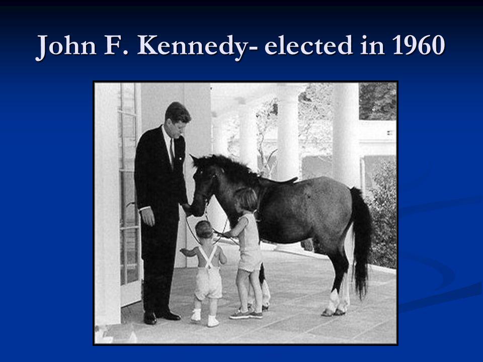 John F. Kennedy- elected in 1960