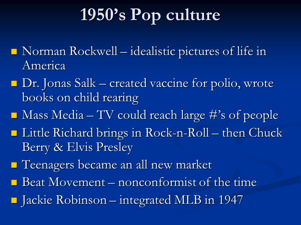 1950's Pop culture Norman Rockwell – idealistic pictures of life in America Norman Rockwell – idealistic pictures of life in America Dr. Jonas Salk –