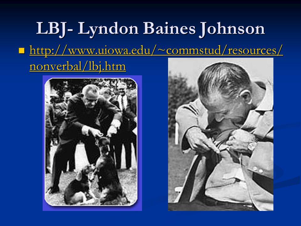 LBJ- Lyndon Baines Johnson http://www.uiowa.edu/~commstud/resources/ nonverbal/lbj.htm http://www.uiowa.edu/~commstud/resources/ nonverbal/lbj.htm http://www.uiowa.edu/~commstud/resources/ nonverbal/lbj.htm http://www.uiowa.edu/~commstud/resources/ nonverbal/lbj.htm