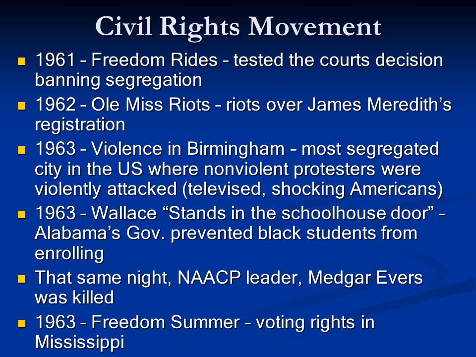Civil Rights Movement 1961 – Freedom Rides – tested the courts decision banning segregation 1961 – Freedom Rides – tested the courts decision banning