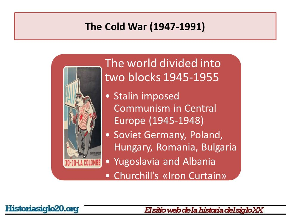 The world divided into two blocks 1945-1955 Stalin imposed Communism in Central Europe (1945-1948) Soviet Germany, Poland, Hungary, Romania, Bulgaria