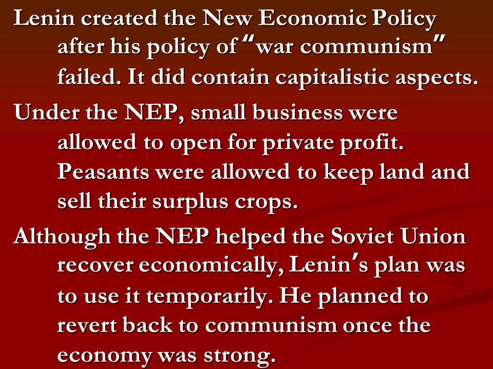 Lenin created the New Economic Policy after his policy of war communism failed.