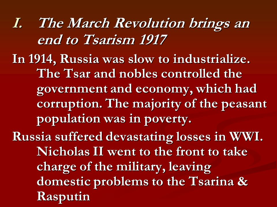 I.The March Revolution brings an end to Tsarism 1917 In 1914, Russia was slow to industrialize.