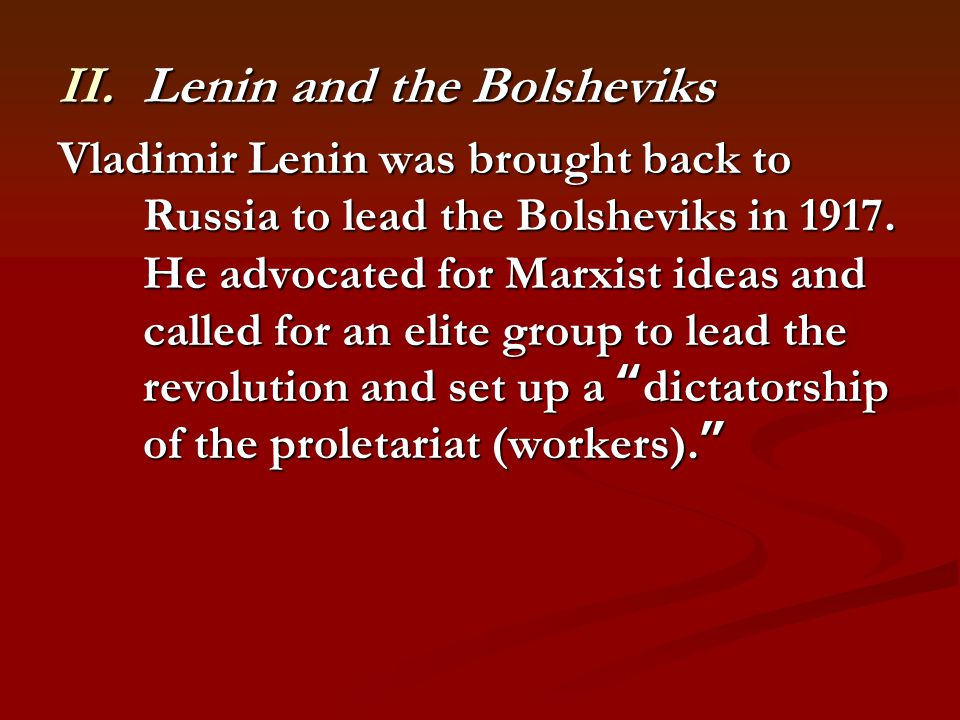 II.Lenin and the Bolsheviks Vladimir Lenin was brought back to Russia to lead the Bolsheviks in 1917.