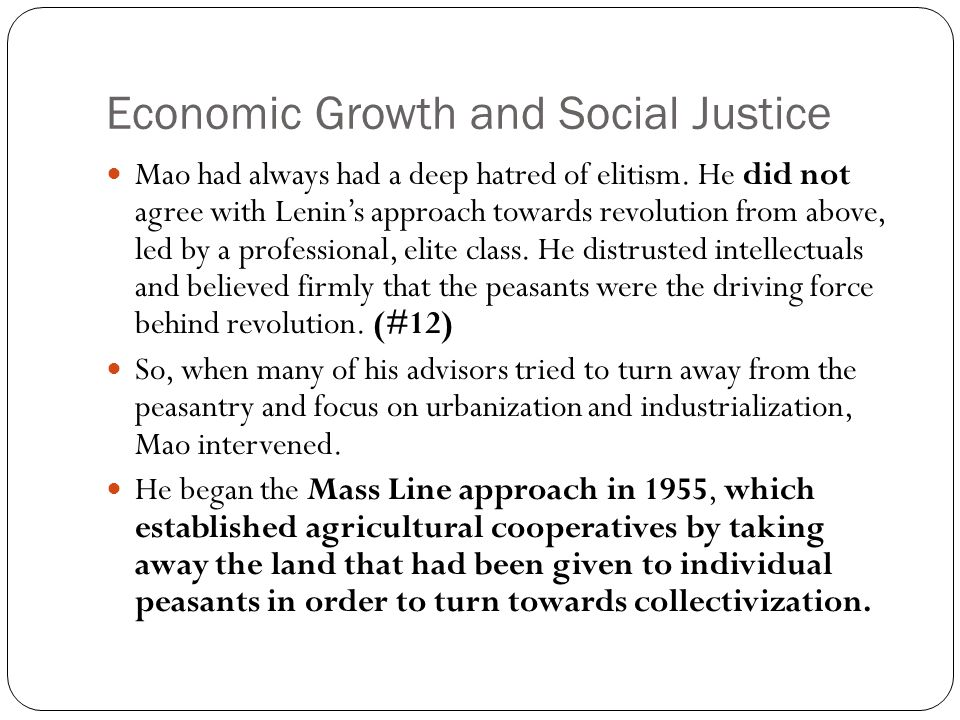 Economic Growth and Social Justice In 1957, Mao struck out against intellectuals through his program he called let a hundred flowers bloom .