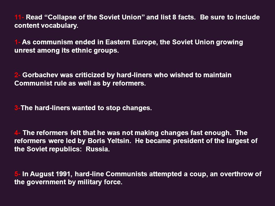 "11- Read ""Collapse of the Soviet Union"" and list 8 facts. Be sure to include content vocabulary. 1- As communism ended in Eastern Europe, the Soviet U"