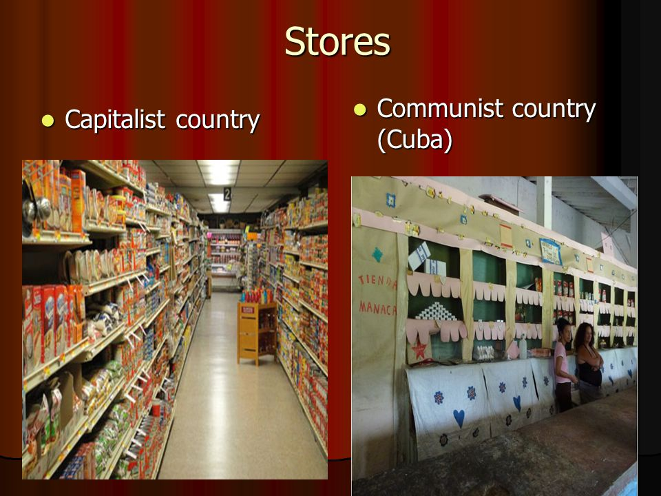 Stores Capitalist country Capitalist country Communist country (Cuba) Communist country (Cuba)