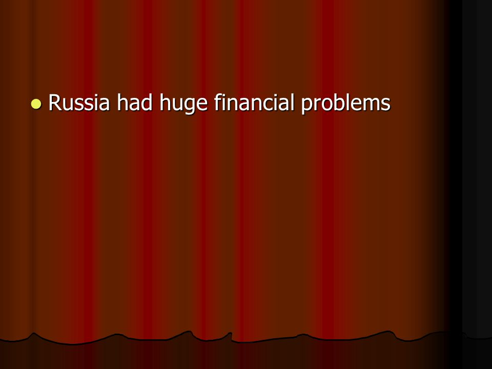 Russia had huge financial problems Russia had huge financial problems