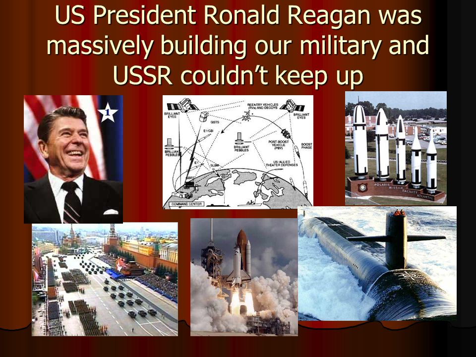 US President Ronald Reagan was massively building our military and USSR couldn't keep up