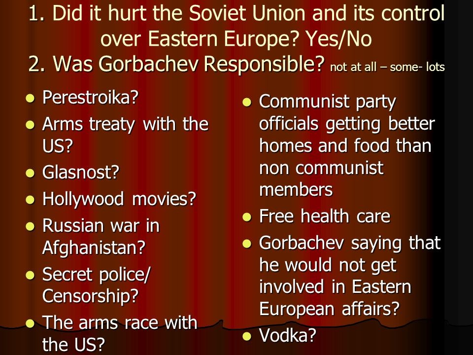1. 2. Was Gorbachev Responsible. not at all – some- lots 1.