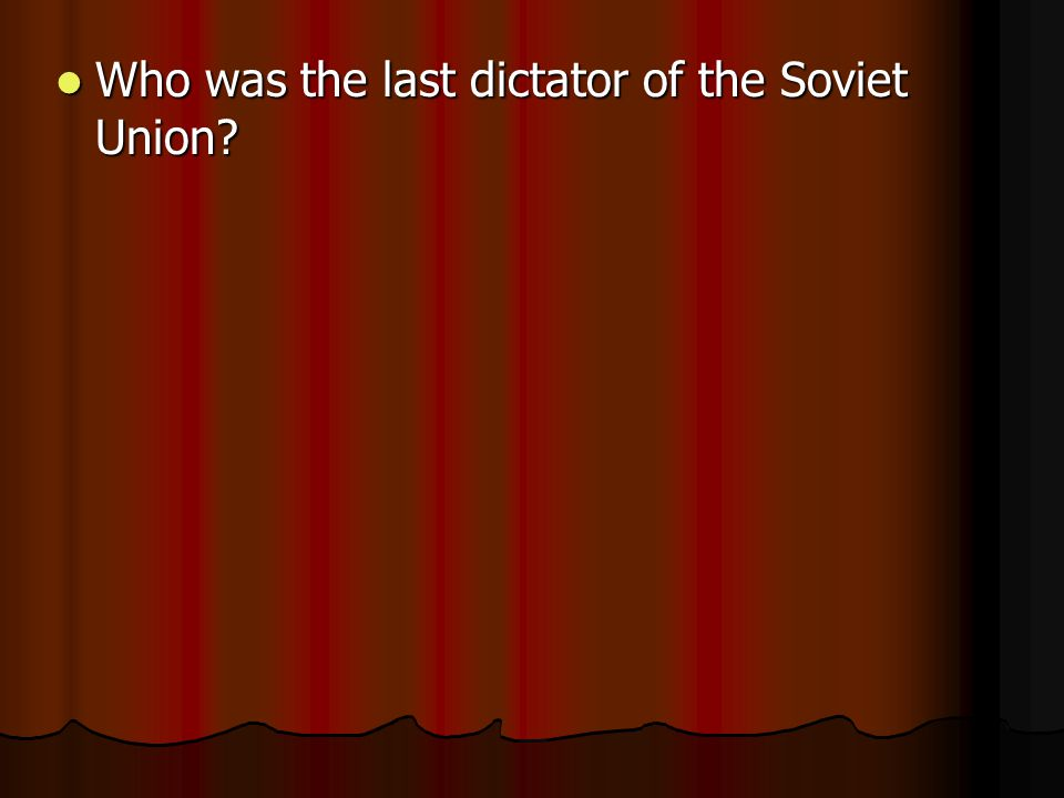 Who was the last dictator of the Soviet Union Who was the last dictator of the Soviet Union