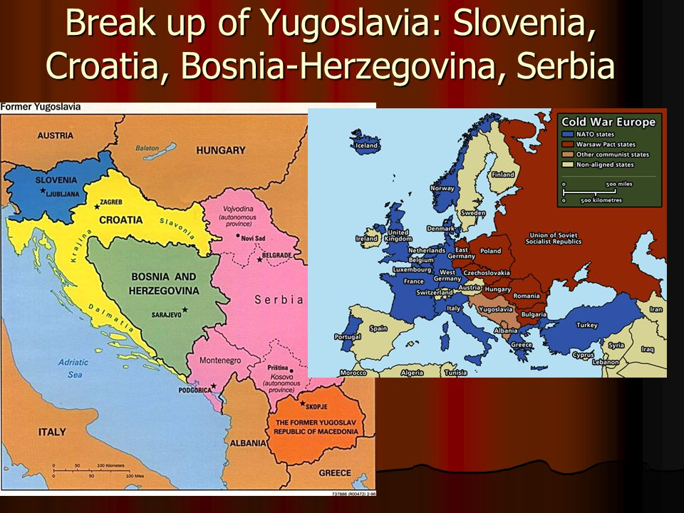 Break up of Yugoslavia: Slovenia, Croatia, Bosnia-Herzegovina, Serbia