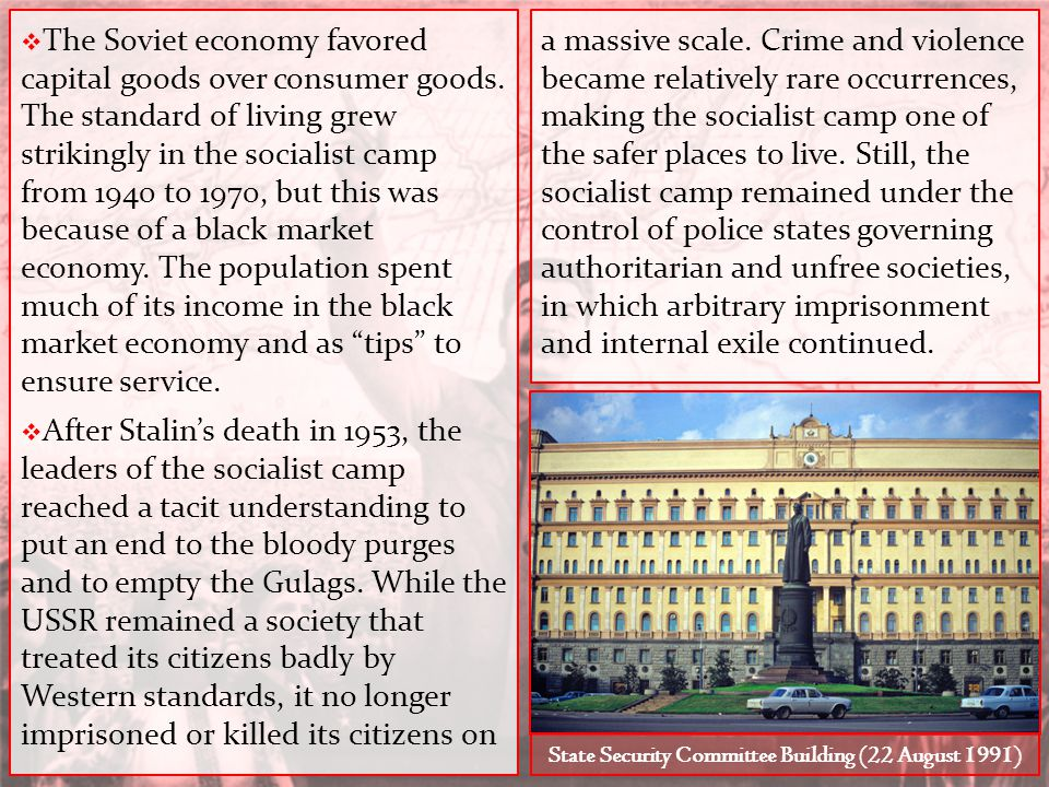  The Soviet economy favored capital goods over consumer goods. The standard of living grew strikingly in the socialist camp from 1940 to 1970, but th