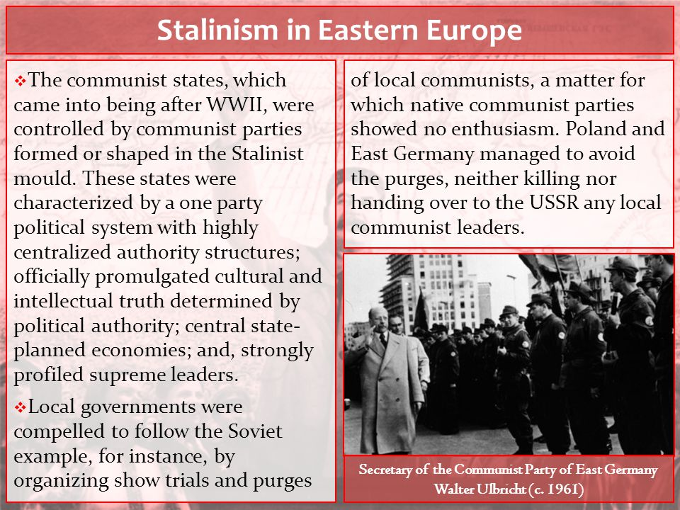Stalinism in Eastern Europe  The communist states, which came into being after WWII, were controlled by communist parties formed or shaped in the Sta