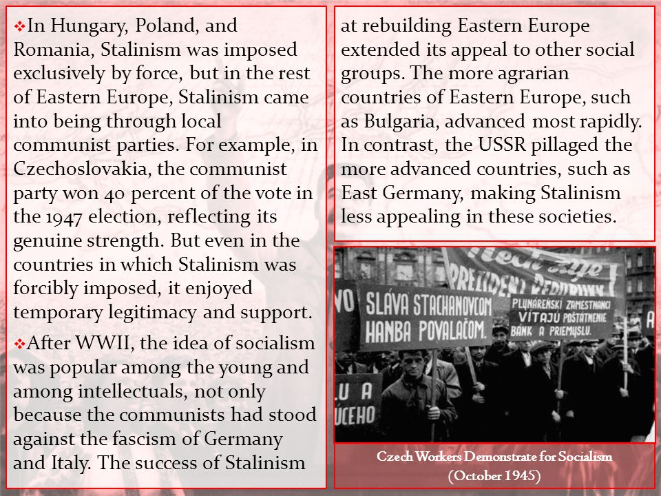 In Hungary, Poland, and Romania, Stalinism was imposed exclusively by force, but in the rest of Eastern Europe, Stalinism came into being through lo